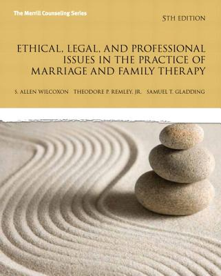 Ethical, Legal, and Professional Issues in the Practice of Marriage and Family Therapy By Wilcoxon, Allen/ Remley, Jr., Theodore P/ Gladding, Samuel T.