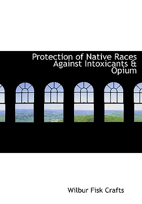 BiblioLife Protection of Native Races Against Intoxicants a Opium by Crafts, Wilbur Fisk [Paperback] at Sears.com